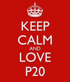 Poster: KEEP CALM AND LOVE P20