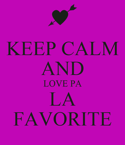 Poster: KEEP CALM AND LOVE PA LA FAVORITE