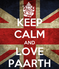 Poster: KEEP CALM AND LOVE PAARTH