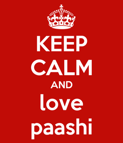 Poster: KEEP CALM AND love paashi