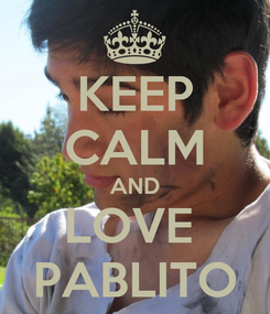 Poster: KEEP CALM AND LOVE  PABLITO