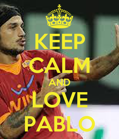 Poster: KEEP CALM AND LOVE PABLO