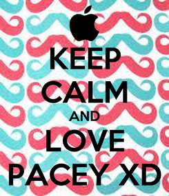 Poster: KEEP CALM AND LOVE PACEY XD