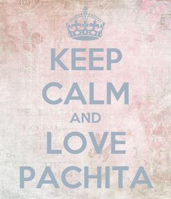 Poster: KEEP CALM AND LOVE PACHITA
