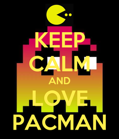 Poster: KEEP CALM AND LOVE PACMAN