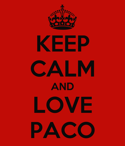 Poster: KEEP CALM AND LOVE PACO