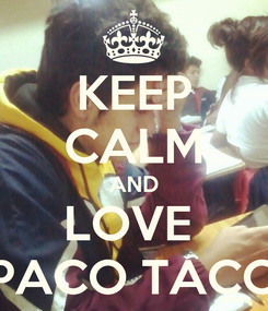 Poster: KEEP CALM AND LOVE  PACO TACO