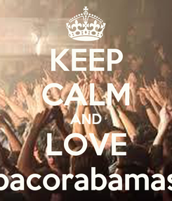 Poster: KEEP CALM AND LOVE pacorabamas