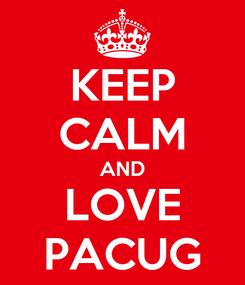 Poster: KEEP CALM AND LOVE PACUG