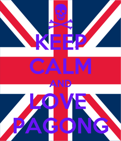 Poster: KEEP CALM AND LOVE  PAGONG