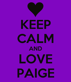 Poster: KEEP CALM AND LOVE PAIGE