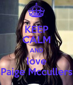 Poster: KEEP CALM AND love Paige Mccullers