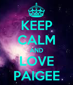 Poster: KEEP CALM AND LOVE PAIGEE