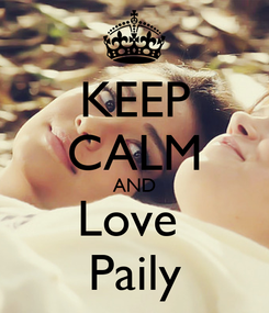 Poster: KEEP CALM AND Love  Paily