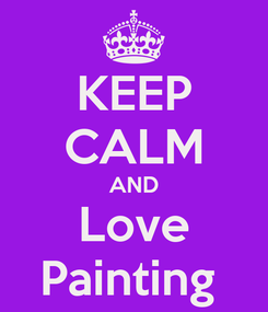Poster: KEEP CALM AND Love Painting