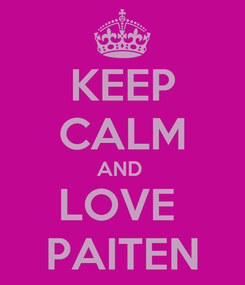 Poster: KEEP CALM AND  LOVE  PAITEN