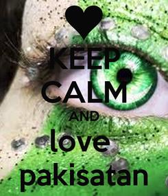 Poster: KEEP CALM AND love  pakisatan