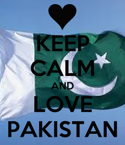 Poster: KEEP CALM AND LOVE PAKISTAN