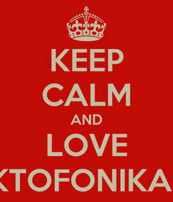 Poster: KEEP CALM AND LOVE PAKTOFONIKA  <3