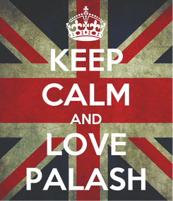 Poster: KEEP CALM AND LOVE PALASH