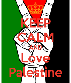 Poster: KEEP CALM AND Love Palestine