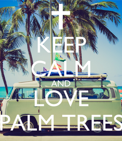 Poster: KEEP CALM AND LOVE PALM TREES