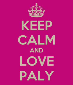 Poster: KEEP CALM AND LOVE PALY