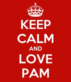 Poster: KEEP CALM AND LOVE PAM