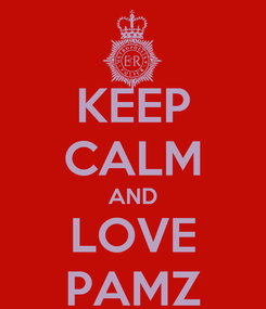 Poster: KEEP CALM AND LOVE PAMZ
