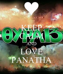 Poster: KEEP CALM AND LOVE PANATHA