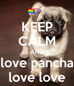 Poster: KEEP CALM AND love pancha love love