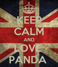 Poster: KEEP CALM AND LOVE  PANDA