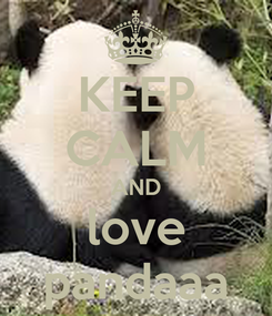Poster: KEEP CALM AND love pandaaa