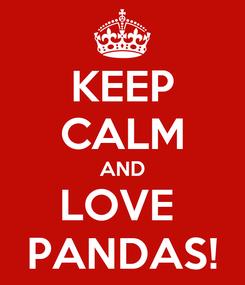 Poster: KEEP CALM AND LOVE  PANDAS!