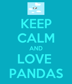 Poster: KEEP CALM AND LOVE  PANDAS