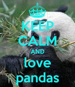 Poster: KEEP CALM AND love pandas