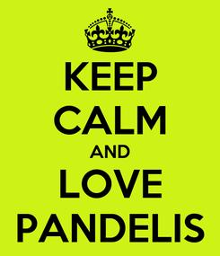 Poster: KEEP CALM AND LOVE PANDELIS