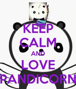 Poster: KEEP CALM AND LOVE PANDICORN