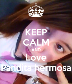 Poster: KEEP CALM AND Love Pandita hermosa