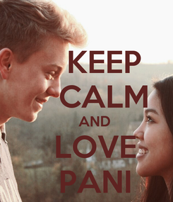 Poster:     KEEP     CALM     AND   LOVE   PANI