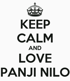 Poster: KEEP CALM AND LOVE PANJI NILO