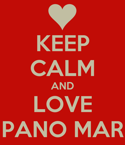Poster: KEEP CALM AND LOVE PANO MAR