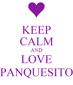 Poster: KEEP CALM AND LOVE PANQUESITO