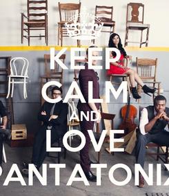 Poster: KEEP CALM AND LOVE PANTATONIX