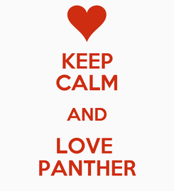 Poster: KEEP CALM AND LOVE  PANTHER