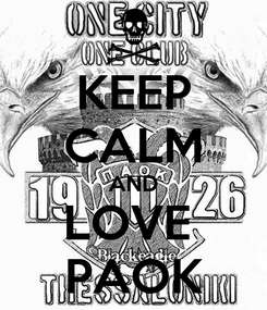 Poster: KEEP CALM AND LOVE  PAOK