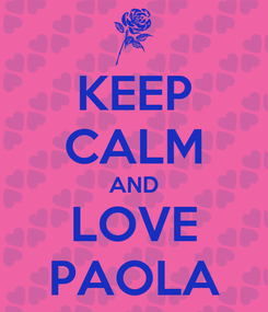 Poster: KEEP CALM AND LOVE PAOLA