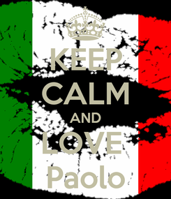 Poster: KEEP CALM AND LOVE  Paolo