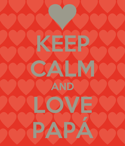 Poster: KEEP CALM AND LOVE PAPÁ