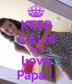 Poster: KEEP CALM AND Love Papa !